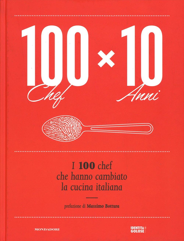 100 chef x 10 anni. I 100 chef che hanno cambiato la cucina italiana. Ediz. illustrata Copertina rigida – 21 lug 2015 Mondadori Electa 8891803073