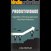 Produtividade: Segredos e Técnicas para uma Vida Mais Produtiva (Administração do Tempo, Estabelecimento de Metas, Gerenciamento da Procrastinação)
