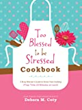 Too Blessed to Be Stressed Cookbook: A Busy Woman's Guide to Stress-Free Cooking (Prep Time 20 Minutes or Less!)