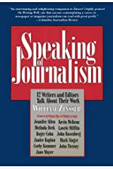 Speaking of Journalism: Twelve Writers and Editors Talk About Their Work Kindle Edition
