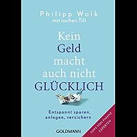 Kein Geld macht auch nicht glücklich: Entspannt sparen, anlegen, versichern - Tipps vom Finanzexperten (German Edition)