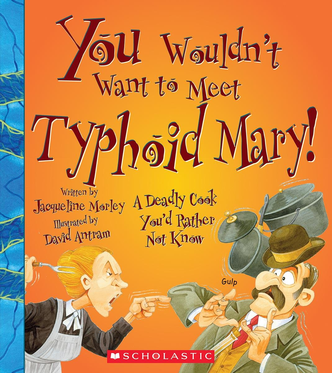 You Wouldn't Want to Meet Typhoid Mary!: Jacqueline Morley, David Salariya,  David Antram: 9780531230411: Amazon.com: Books
