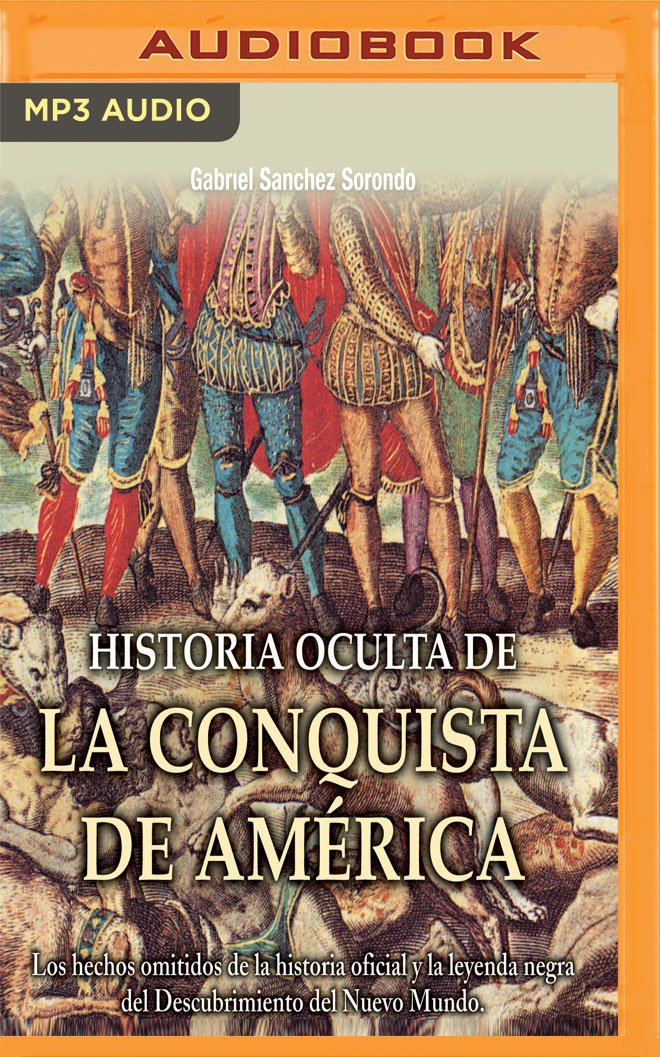 Historia Oculta de la Conquista de América: Amazon.es: Sorondo, Gabriel S., Magraner, Juan: Libros