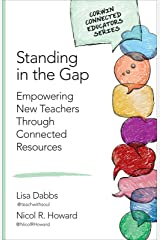 Standing in the Gap: Empowering New Teachers Through Connected Resources (Corwin Connected Educators Series)