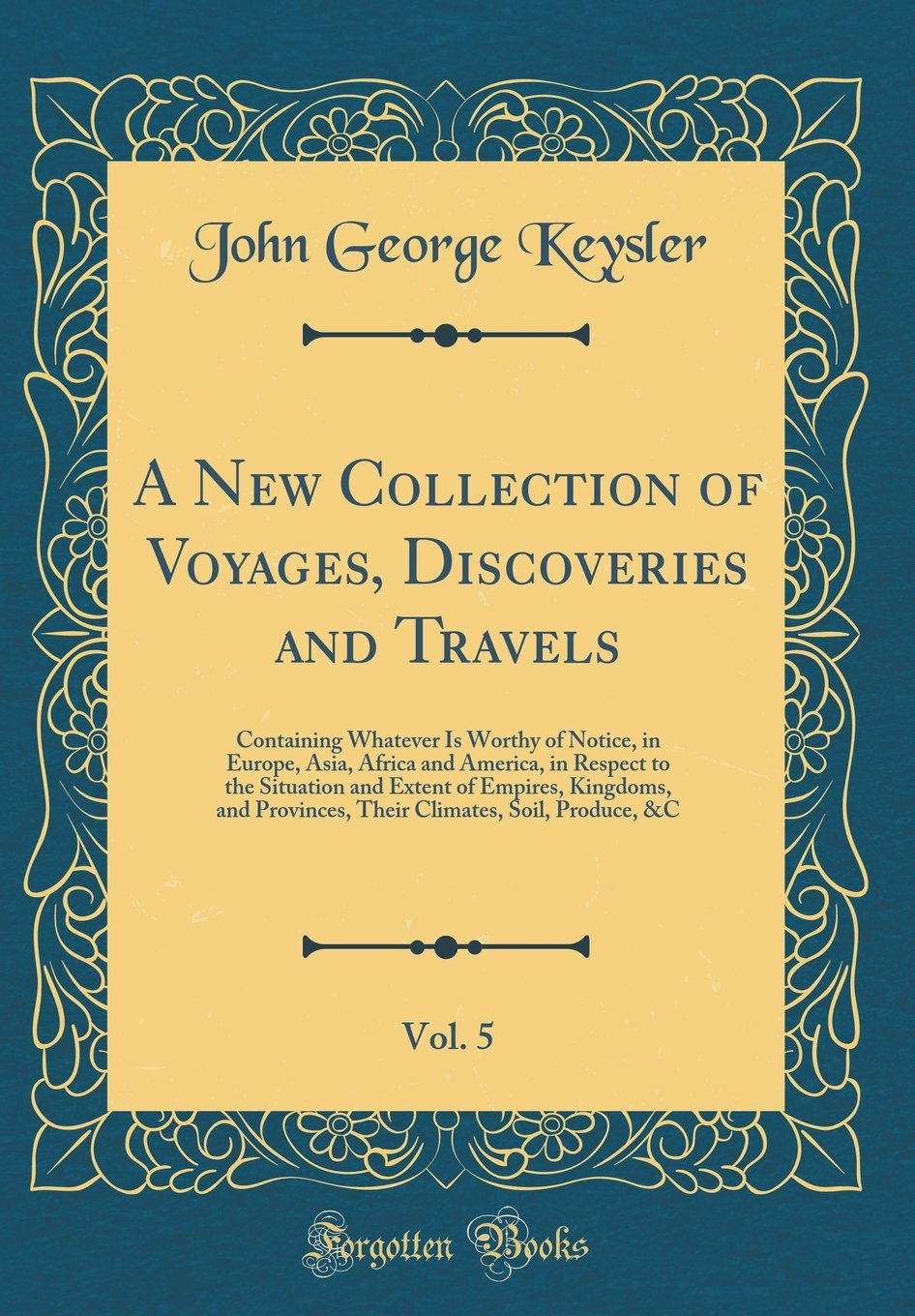Read Online A New Collection of Voyages, Discoveries and Travels, Vol. 5: Containing Whatever Is Worthy of Notice, in Europe, Asia, Africa and America, in Respect ... Provinces, Their Climates, Soil, Produce, &C pdf