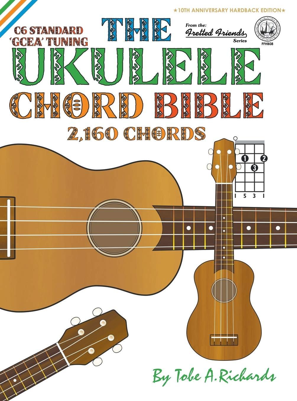 The Ukulele Chord Bible: GCEA Standard C6 Tuning 2,160 Chords ...