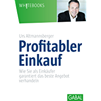Profitabler Einkauf: Wie Sie als Einkäufer garantiert das beste Angebot verhandeln (Whitebooks)