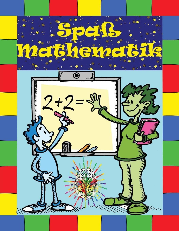 Spaß Mathematik: Aktivitätsbuch für Kinder von 6-10 Jahren. Entwickle das logische Denken von Kindern!