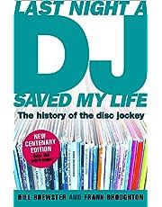 Last Night a DJ Saved My Life (updated): The History of the Disc Jockey: 100 Years of the Disc Jockey