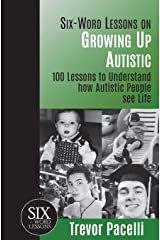 Six-Word Lessons on Growing Up Autistic: 100 Lessons to Understand How Autistic People See Life (The Six-Word Lessons Series) Paperback