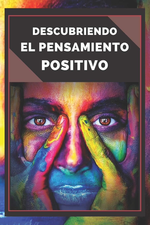 DESCUBRIENDO EL PENSAMIENTO POSITIVO: PODEROSA Guia para Comenzar a ACTIVAR el PODER DEL PENSAMIENTO POSITIVO en tu vida!: Amazon.es: LIBRES, MENTES: Libros