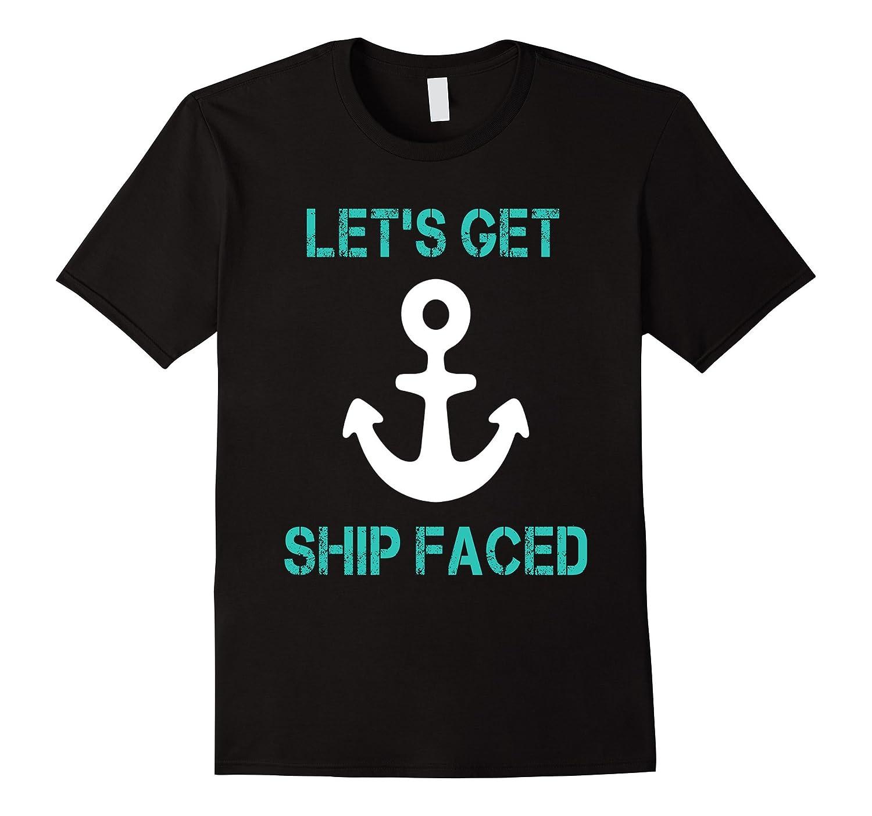 Let's Get Ship Faced Funny Cruise Ship Shirt-Art