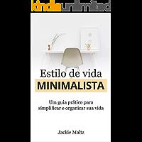 ESTILO DE VIDA MINIMALISTA: Um guia prático para simplificar e organizar a sua vida