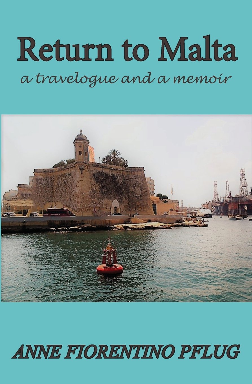 Return to Malta: A Travelogue, and a Memoir Paperback – March 16, 2018 Anne Fiorentino Pflug La Maison Publishing Inc. 0998695378
