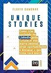 Unique Stories: como criar conteúdo no LinkedIn pode fortalecer sua marca pessoal, atrair oportunidades e destacar o que...