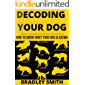 DECODING YOUR DOG: HOW TO KNOW WHAT YOUR DOG IS SAYING