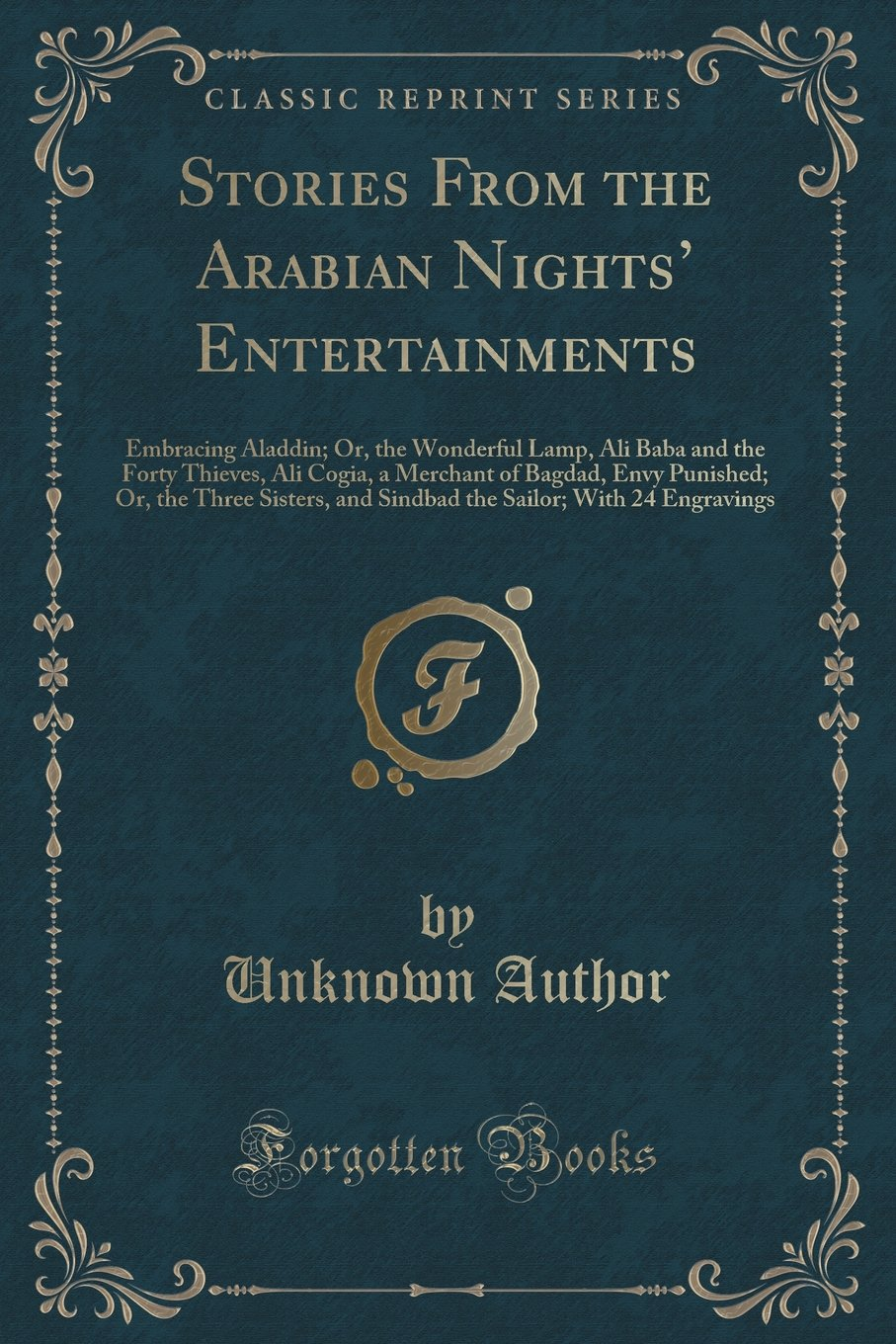 Download Stories From the Arabian Nights' Entertainments: Embracing Aladdin; Or, the Wonderful Lamp, Ali Baba and the Forty Thieves, Ali Cogia, a Merchant of ... and Sindbad the Sailor; With 24 Engravings pdf
