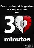 Cómo saber si le gustas a esa persona en 30 minutos: Basado en Lenguaje Corporal, Psicología de la Atracción y Estudios de Casos Reales (Spanish Edition)