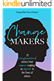 Change Makers: 25 TRANSFORMATIONAL STORIES FROM WOMEN MAKING AN IMPACT IN THE LIVES OF OTHERS (Volume 3)