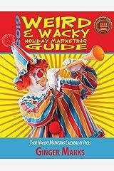 2019 Weird & Wacky Holiday Marketing Guide: Your Business Marketing Calendar of Ideas Paperback