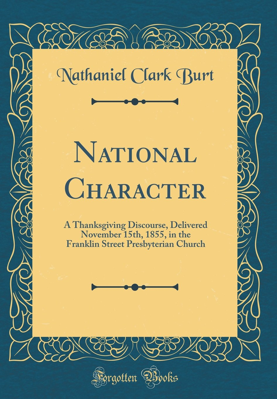 National Character: A Thanksgiving Discourse, Delivered November 15th, 1855, in the Franklin Street Presbyterian Church (Classic Reprint) ebook