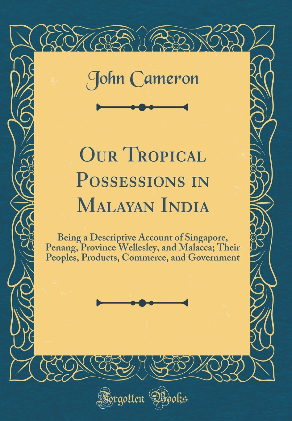 Read Online Our Tropical Possessions in Malayan India: Being a Descriptive Account of Singapore, Penang, Province Wellesley, and Malacca; Their Peoples, Products, Commerce, and Government (Classic Reprint) pdf epub