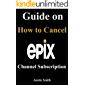 Guide on How to Cancel Epix Channel Subscription : A Step By Step Guide to Subscribe and Cancel Epix Channel