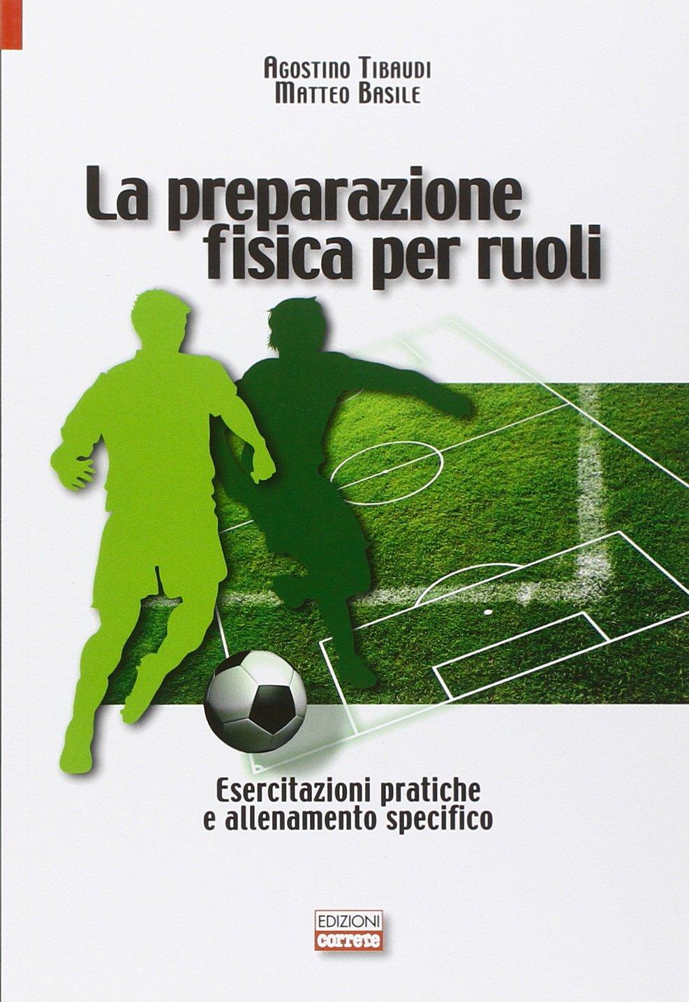 La preparazione fisica per ruoli. Esercitazioni pratiche e allenamento Copertina flessibile – 31 gen 2014 Agostino Tibaudi Matteo Basile Correre 8898889178