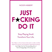Just F*cking Do It: Stop Playing Small. Transform Your Life.
