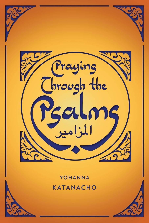 Praying Through the Psalms: Yohanna Katanacho: 9781907713392