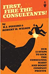First, Fire The Consultants! Paperback
