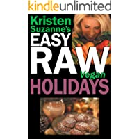 Kristen Suzanne's EASY Raw Vegan Holidays: Delicious & Easy Raw Food Recipes for Parties & Fun at Halloween…