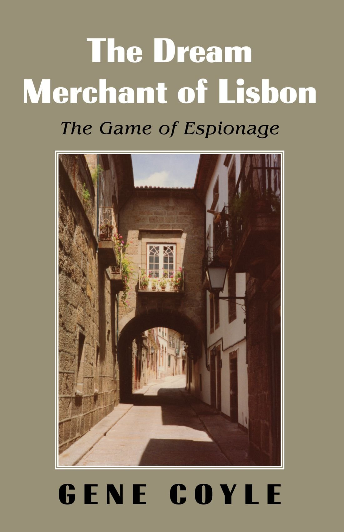 Amazon: The Dream Merchant Of Lisbon: The Game Of Espionage  (9781413473681): Gene Coyle: Books