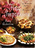 First Impressions: 175 Memorable Appetizers and First Courses