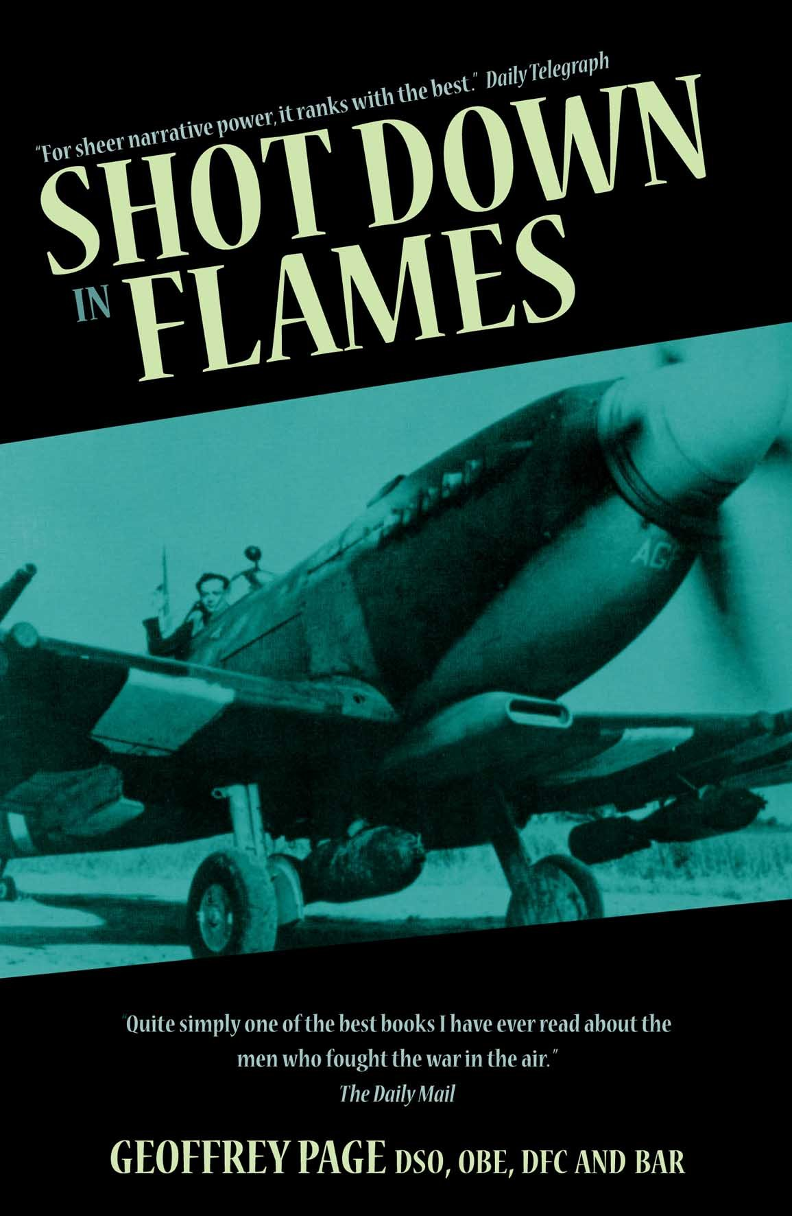 Shot Down In Flames A Wwii Fighter Pilot S Remarkable Tale Of Survival Page Geoffrey 9781906502966 Amazon Com Books