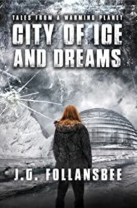 City of Ice and Dreams (Tales From A Warming Planet Book 3)