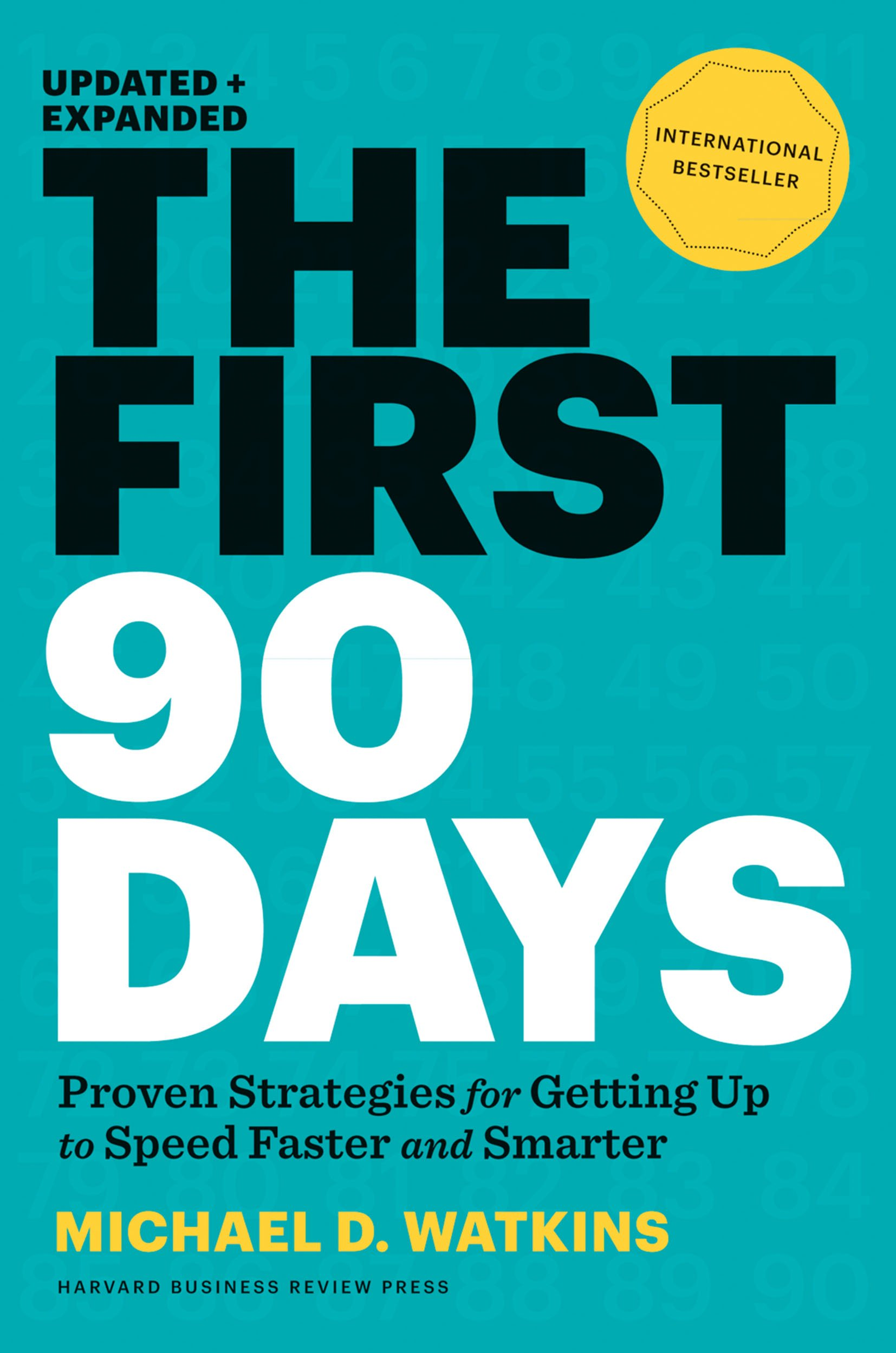 The First 90 Days: Proven Strategies for Getting Up to Speed Faster and Smarter, Updated and Expanded by Harvard Business Review Press