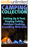 Camping Collection: Setting Up A Tent, Staying Safety, Outdoor Cooking, Travelling With Kids: (Camping Guide, Camping Recipes)