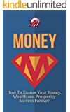 Money: How To Ensure Your Money, Wealth and Prosperity Success Forever (NLP Series Book 1) (English Edition)