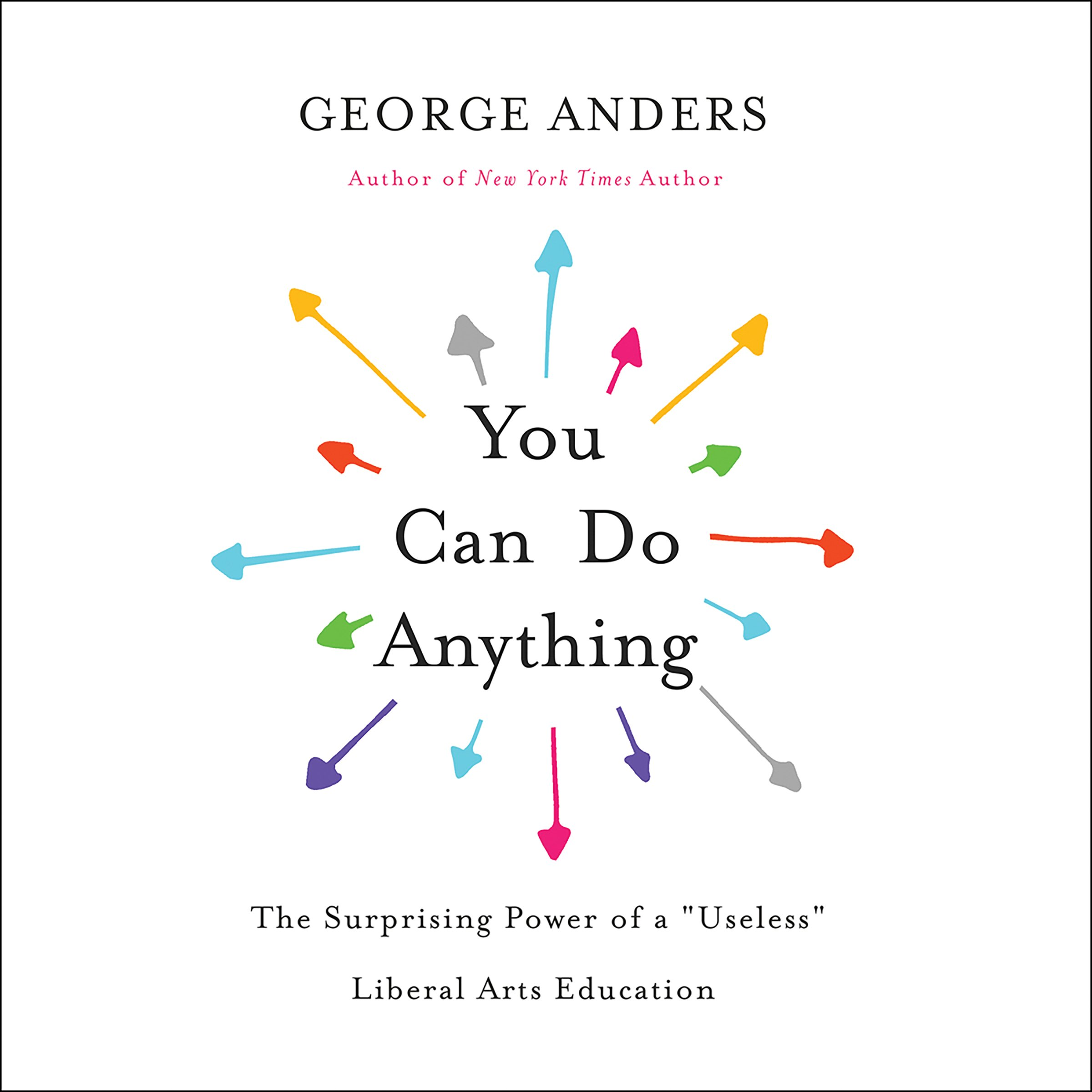 You Can Do Anything: The Surprising Power of a''Useless'' Liberal Arts Education