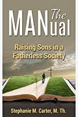 The MANual: Raising Sons In A Fatherless Society Kindle Edition