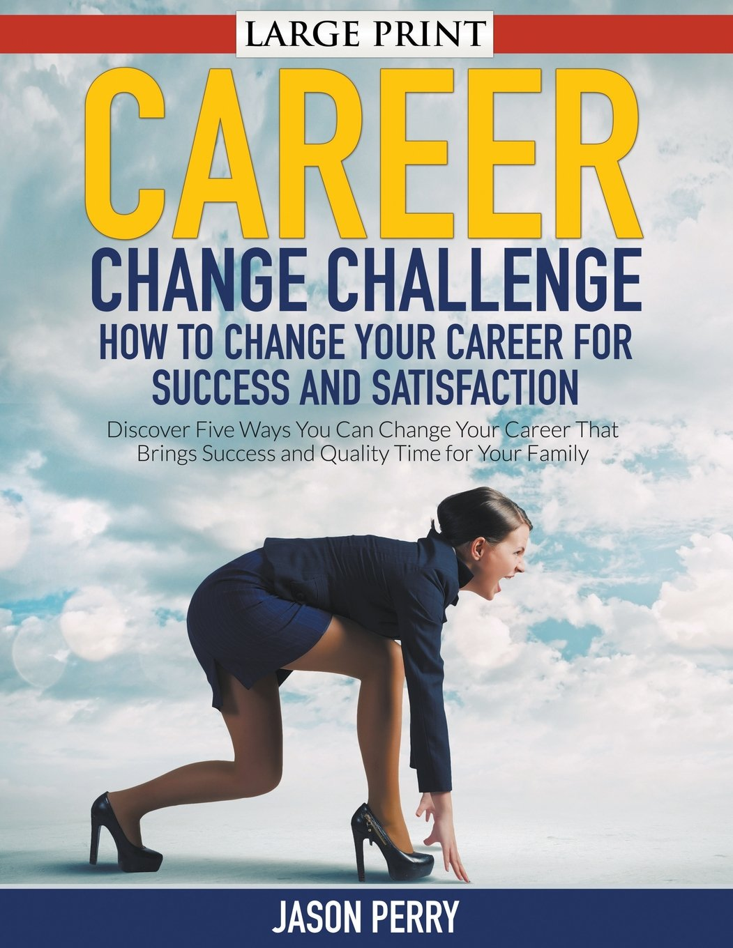 Career Change Challenge: How To Change Your Career For Success And Satisfaction (LARGE PRINT): Discover Five Ways You Can Change Your Career That Brings Success and Quality Time for Your Family pdf epub