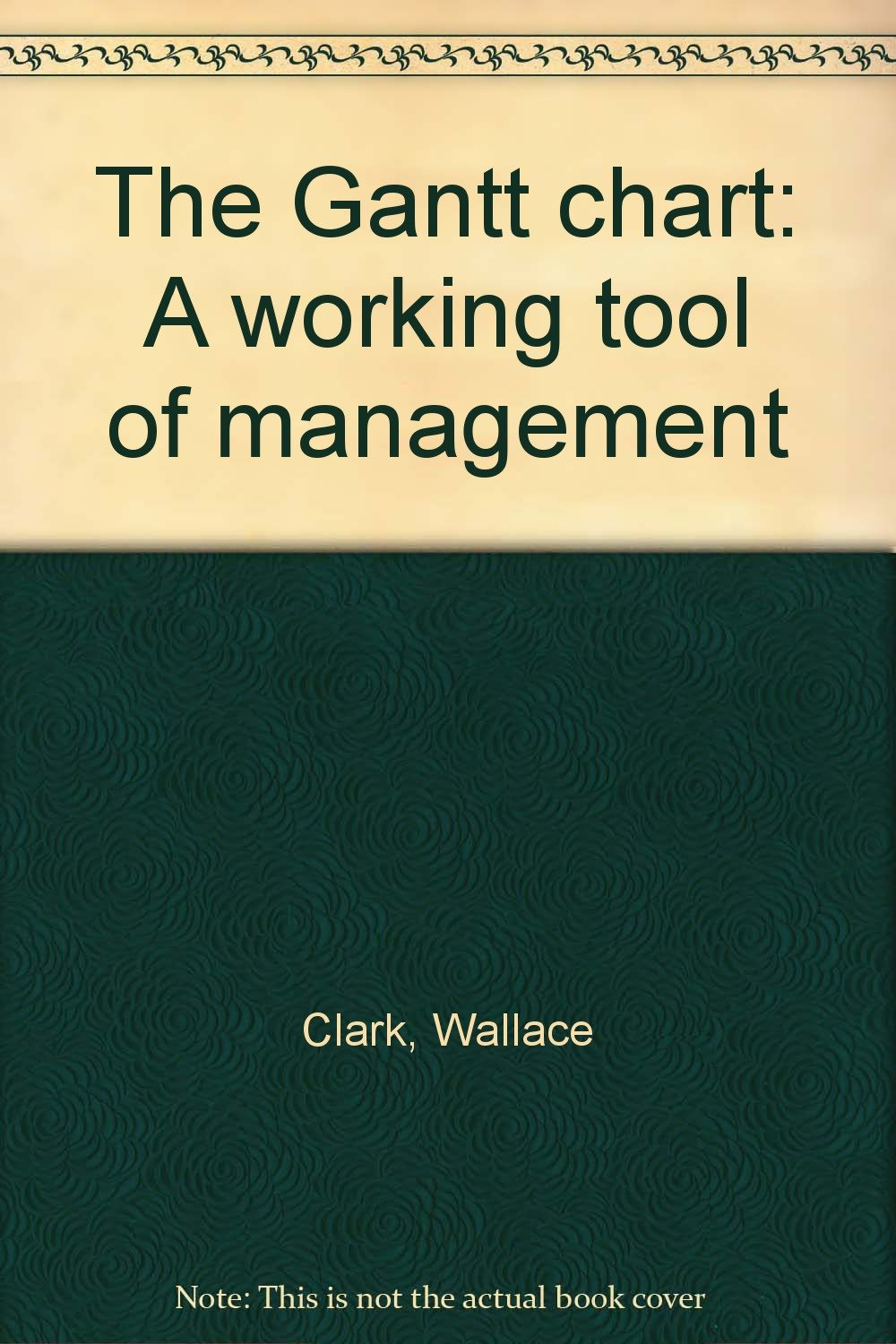 The Gantt Chart A Working Tool Of Management Wallace Clark Amazon