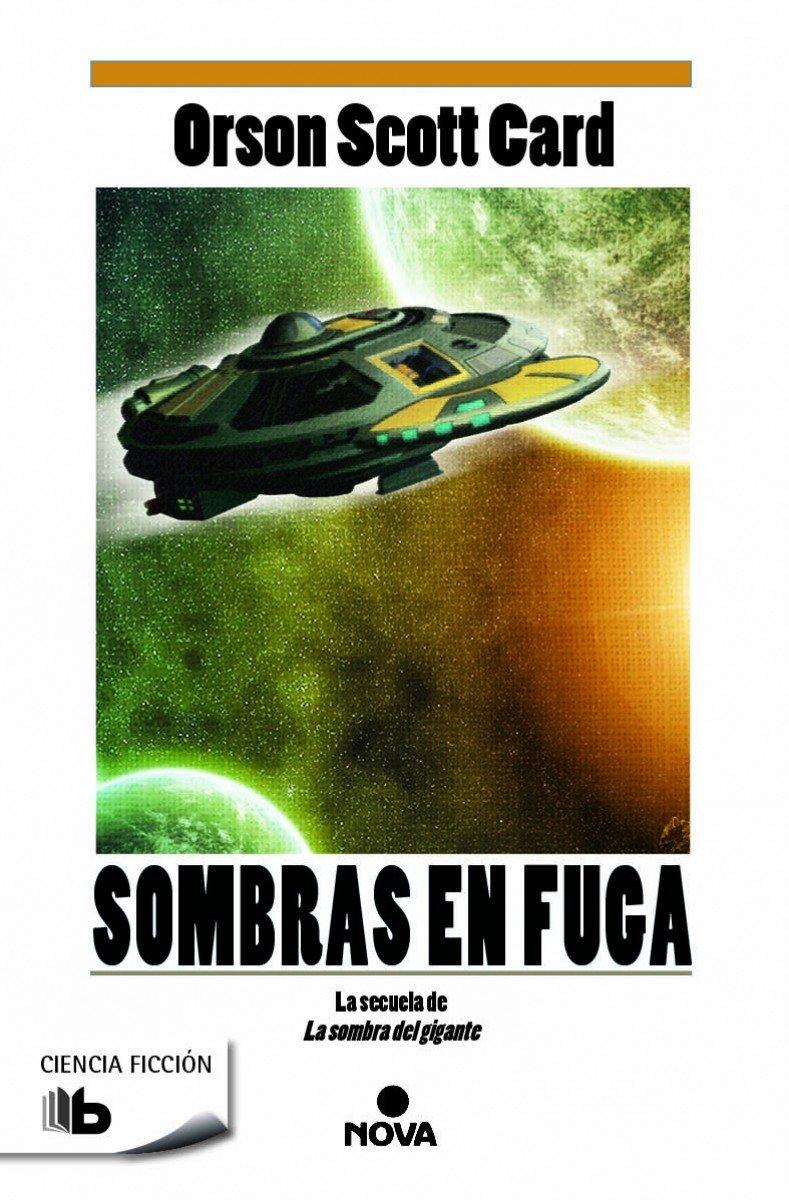 Sombras en fuga (Saga de Ender 13) (B DE BOLSILLO) Tapa blanda – 2 sep 2015 Orson Scott Card Bbolsillo 8490701083 Ciencia Ficción