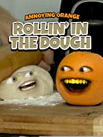 Annoying Orange - Rollin' in the Dough