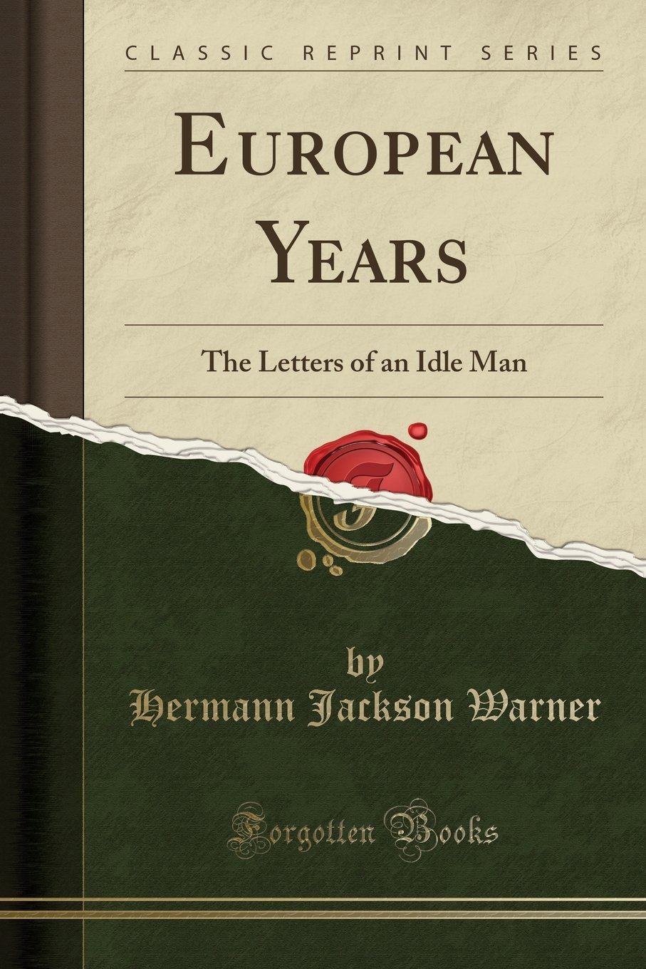 Read Online European Years: The Letters of an Idle Man (Classic Reprint) pdf