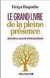 Le Grand Livre de la pleine présence: Attentive, ouverte et bienveillante