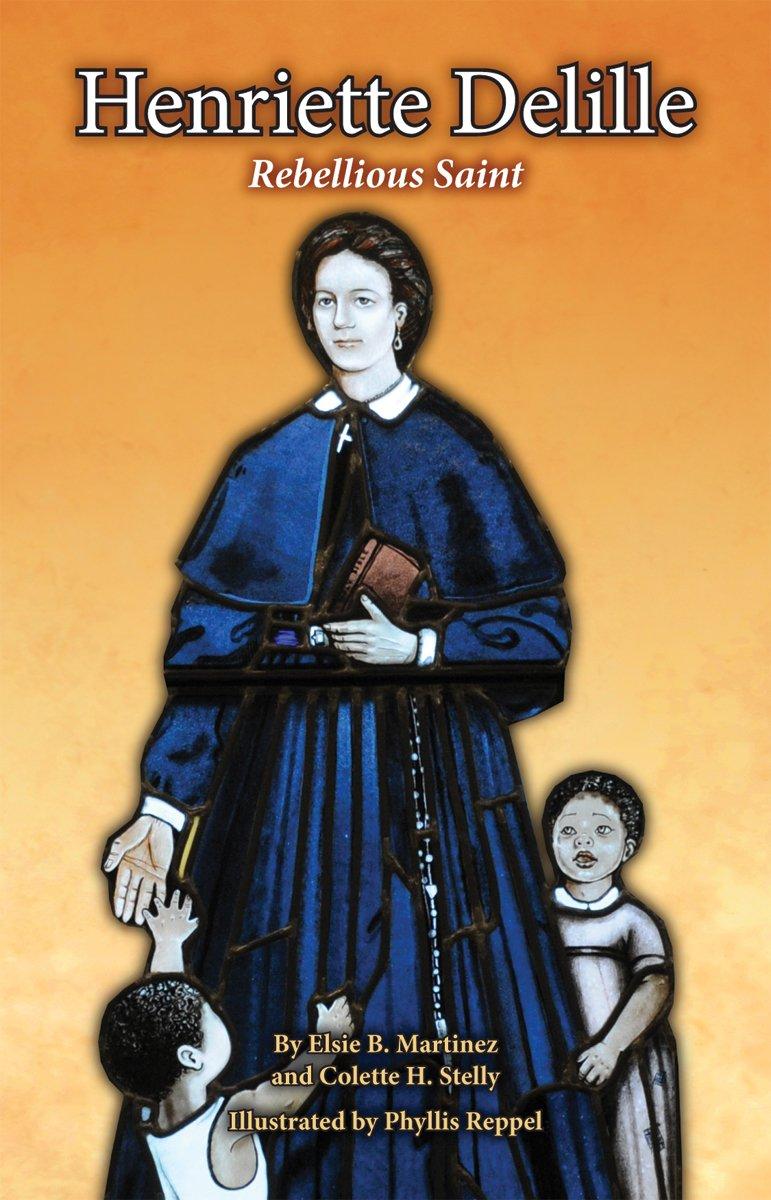 Henriette Delille: Rebellious Saint
