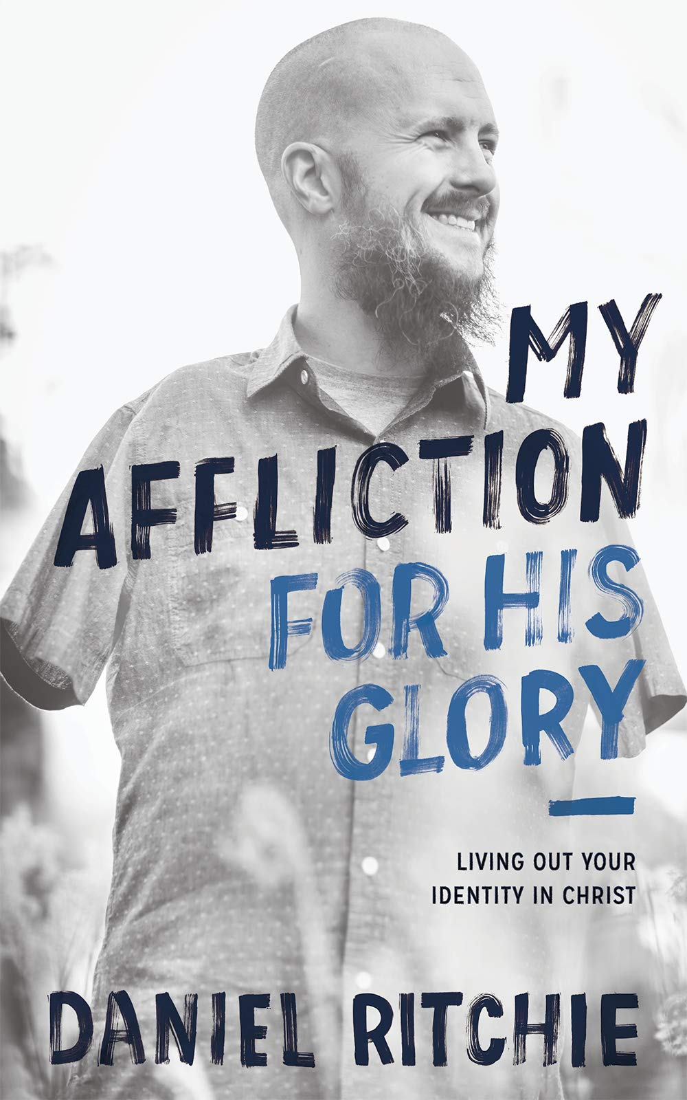 My Affliction for His Glory: Living Out Your