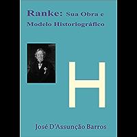 Ranke: Sua Obra e Modelo Historiográfico